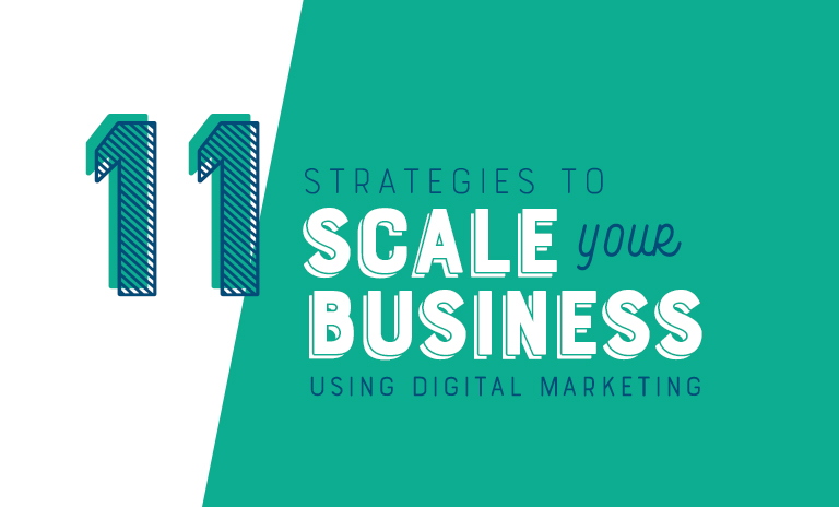 11 Strategies to Scale Your Business Using Digital Marketing
