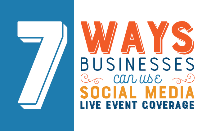 7 Ways Businesses Can Use Social Media Live Event Coverage