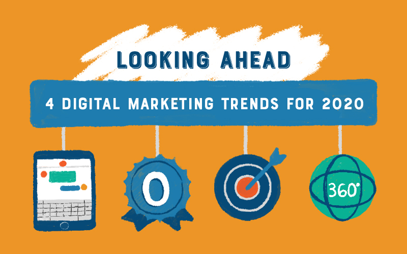 Looking Ahead: 4 Digital Marketing Trends for 2020