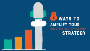 8 Ways to Amplify Your 2020 Digital Marketing Strategy