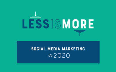 Less is More: Social Media Marketing in 2020